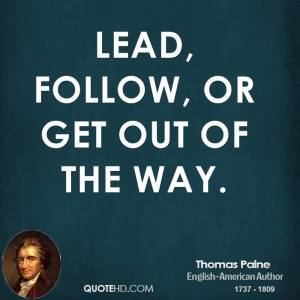thomas-paine-writer-quote-lead-follow-or-get-out-of-the